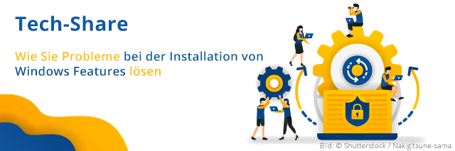 Tech-Share Wie Sie Probleme bei der Installation von Windows Features lösen